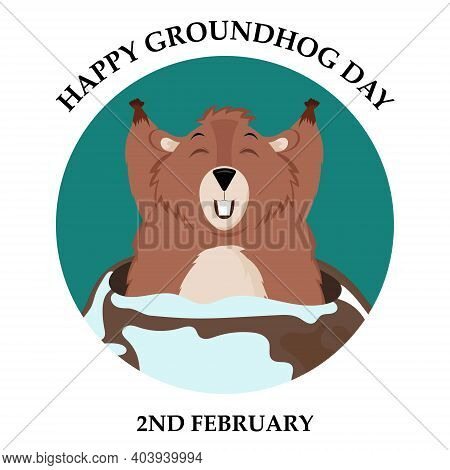 Happy Groundhog Day. Illustration Of A Sticker With A Picture Of A Happy Groundhog That Looked Out O