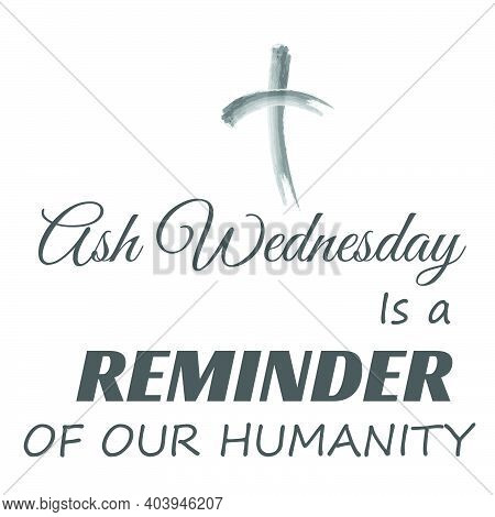 Ash Wednesday Is A Reminder Of Our Humanity, Lent Season Quote, Typography For Print Or Use As Poste