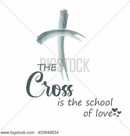 The Cross Is The School Of Love, Lent Season Quote, Typography For Print Or Use As Poster, Card, Fly