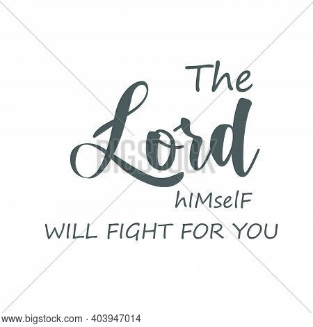 The Lord Himself Will Fight For You, Lent Season Quote, Typography For Print Or Use As Poster, Card,