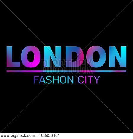 Vector Illustration On The Theme Of London. Stylized Slogan: London Fashion City. Typography, T-shir