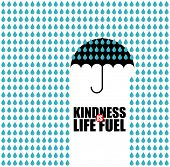 Conceptual image of an open black umbrella suspended midair giving shelter from a strong downpour of rain with the text - Kindness is Life Fuel - under the portion protected from the raindrops poster