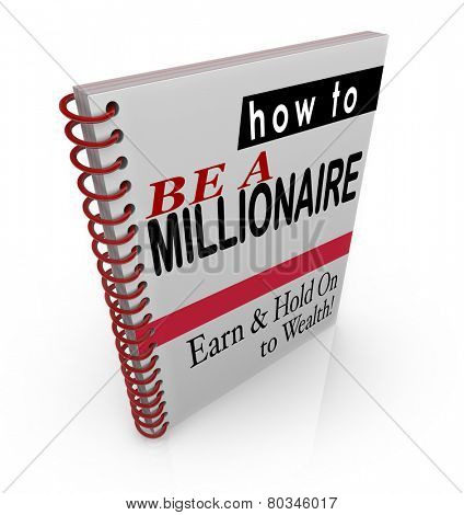 How to Be a Millionaire title words on a book cover to offer financial advice, steps, information and assistance in raising or earning and keeping wealth and income