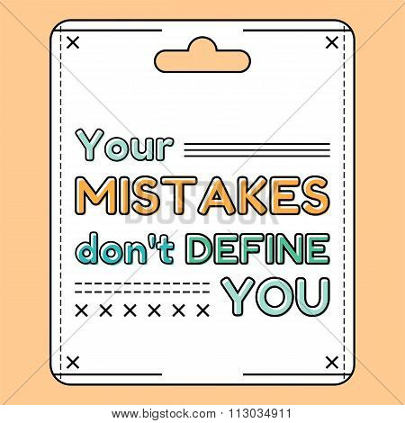 Your mistakes don't define you. Inspirational and motivational quote is drawn in flat style