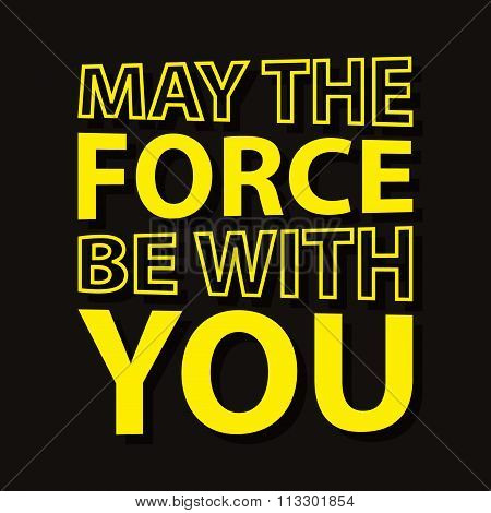 May the force be with you  - typographic quote poster.