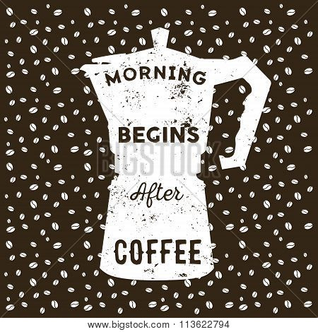 Realistic Italian Metalic Coffee Maker And Hand Drawn Quote Morning Begins After Coffee Inside On Co
