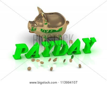 PAYDAY- inscription of green letters and gold Piggy on white background