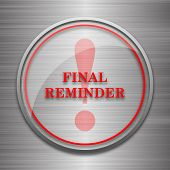 Final reminder icon. Internet button on metallic background. poster