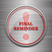 Final reminder icon. Internet button on metallic background. poster