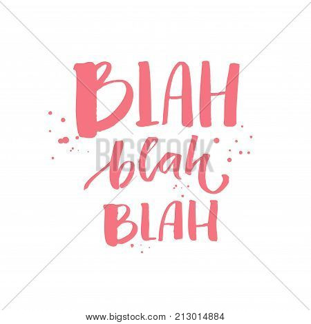 Blah blah blah. Funny inscription for t-shirts and fashion apparel, pink text with ink drops on white background. Print vector design