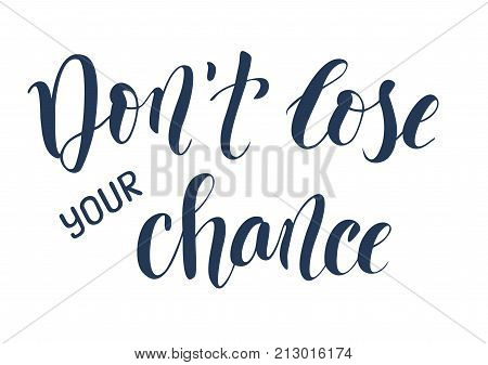 Hand drawn brush calligraphy lettering of Don't lose your chance isolated on a white background