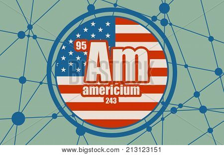 Americium chemical element. Sign with atomic number and atomic weight. Chemical element of periodic table. Molecule And Communication Background. Connected lines with dots. Flag of the USA