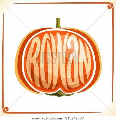 Vector logo for Rowan, label with one orange sorbus berry for package of healthy jam, price tag with original font for word rowan inscribed in fruit shape, sticker of rowanberry for autumn decoration.