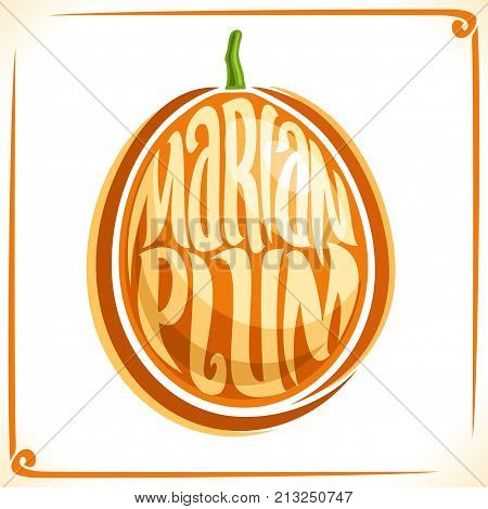 Vector logo for Marian Plum, label with one maprang for package of fresh juice or ice cream, price tag with original font for words marian plum inscribed in fruit shape, sticker for vegan store.