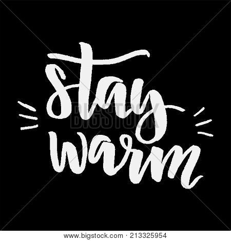 Winter cold lettering. Calligraphy postcard or poster graphic design sign element. Hand written vector style romantic quote. Stay warm.