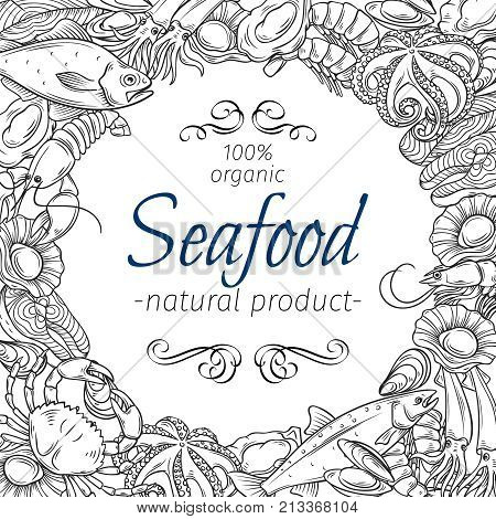 Vector frame template hand drawn seafood design with mussel, fish salmon, shrimp. Lobster, squid, octopus, scallop, lobster, craps or mollusk, oyster, alfonsino and tuna for product market.