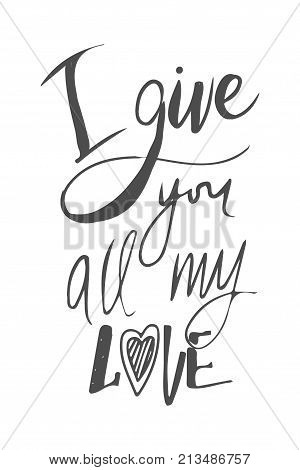 I give you all my love. motivational quotes about love. . Hand lettering and custom typography for your design