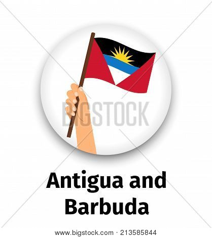 Antigua and Barbuda flag in hand, round icon with shadow isolated on white. Human hand holding flag, vector illustration
