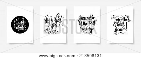 hand made, do what you love, success is the revenge, remember your goals - set of four posters with hand lettering inscription positive quote, vector illustration