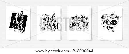 good vibes only, good morning, every day is a fresh start, everything will be okey - set of four posters with hand lettering inscription positive quote, vector illustration