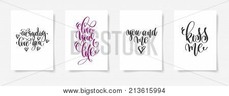 everyday love you, love your life, you and me, kiss me - set of four love and life handwritten lettering positive posters, calligraphy vector illustration collection