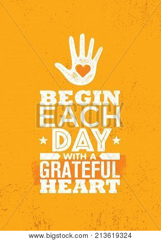 Begin Each Day With A Grateful Heart. Inspiring Creative Motivation Quote Poster Template. Vector Typography Banner Design Concept On Grunge Texture Rough Background