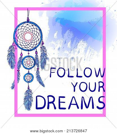FOLLOW YOUR DREAMS words with hand drawn dream catcher with paint splash backdrop. VECTOR sketch. Pink and blue colors