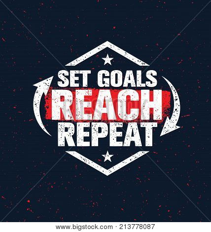 Set Goals. Reach. Repeat. Inspiring Creative Motivation Quote Poster Template. Vector Typography Banner Design Concept On Grunge Texture Rough Background