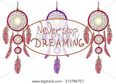NEVER STOP DREAMING lettering with coorful dreamcatchers. Hand drawn VECTOR illustration. Magenta and purple dream catchers.