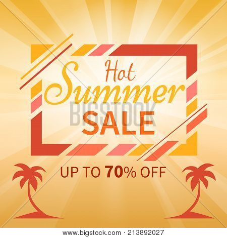 Hot summer sale upto 70 off colorful banner with inscription in frame near two palm trees. Bright vector seasonal promotion card