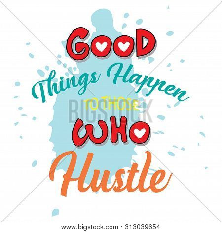 Good Things Happen To Those Who Hustle. Motivation Quote.