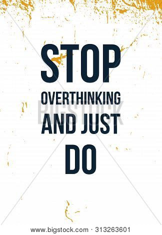 Stop Overthinking And Just Do. Motivational Slogan. Isolated Illustration. Positive Quote, Poster.