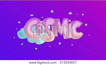Cosmic Lettering, Word Cosmic With Clouds And Crowns, Stars As A Decoration. Motivational Quote Abou
