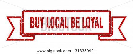 buy local be loyal grunge ribbon. buy local be loyal sign. buy local be loyal banner poster