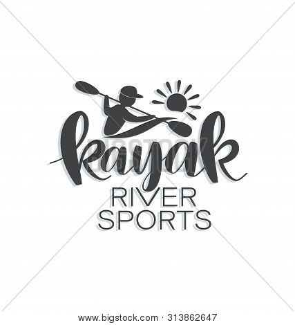 Kayaker. Kayak. Silhouette Man With Oars And Sun.river Sports. Lettering.