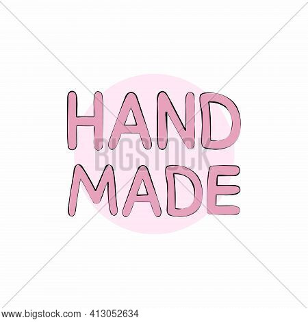 Handmade, Lettering In Pink Letters And Black Outline. The Text Is Written By Hand