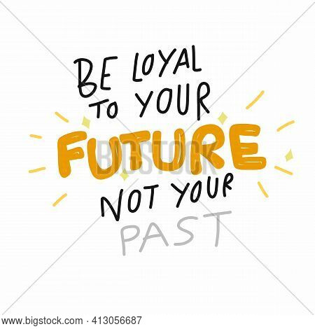 Be Loyal To Your Future Not Your Past Word Lettering Comic Style Vector Illustration