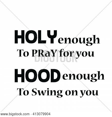Holy Enough To Pray For You, Pentecost Poster Design For Print Or Use As Card, Flyer Or T Shirt