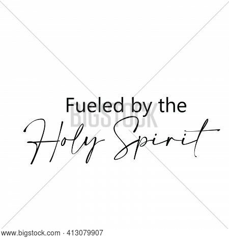 Fueled By The Holy Spirit, Pentecost Poster Design For Print Or Use As Card, Flyer Or T Shirt