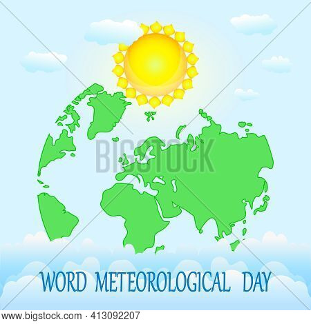 World Meteorological Day. Greeting Card With Earth Map, Sun, Clouds And Text On Blue Backdrop. Meteo