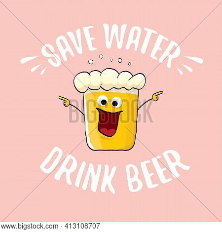Save Water Drink Beer Vector Concept Illustration With Funny Beer Isolated On Pink. Vector Funky Bee