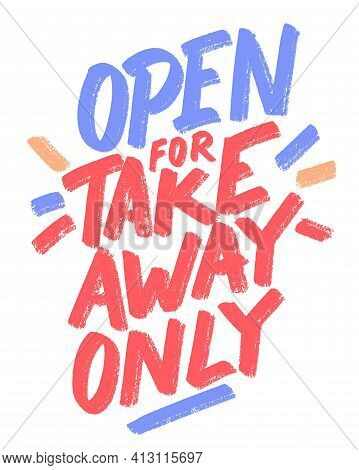 Open For Takeaway Only. Vector Handwritten Sign. Vector Illustration.