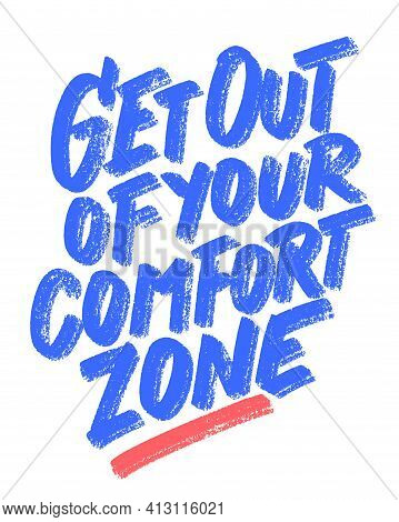 Get Out Of Your Comfort Zone. Vector Handwritten Lettering Motivational Phrase. Vector Illustration