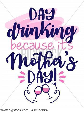 Day Drinking, Because It's Mother's Day - International Mothers Day Greeting Card. Calligraphy Handw