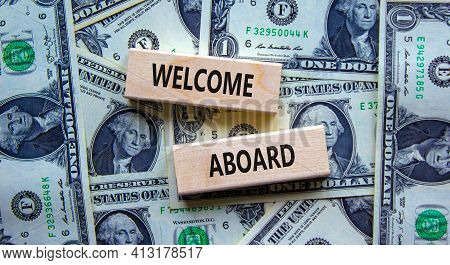 Welcome Aboard Symbol. Wooden Blocks With Words 'welcome Aboard'. Beautiful Background From Dollar B