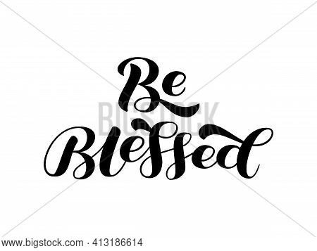 Be Blessed Brush Lettering. Quote For Card Or Poster. Vector Stock Illustration