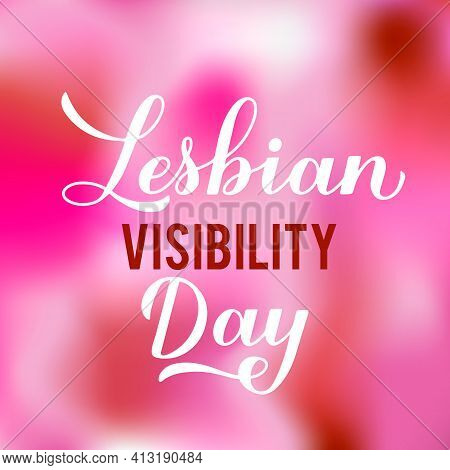 Lesbian Visibility Day Calligraphy Hand Lettering. Annual Holiday On April 26. Lgbt Community Concep