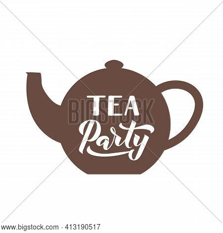 Tea Party Calligraphy Hand Lettering On Tea Pot. Vector Template For Typography Poster, Banner, Invi