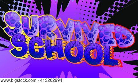 Survived School - Comic Book Style Text. School, Educational Related Cool Words, Quote On Colorful B