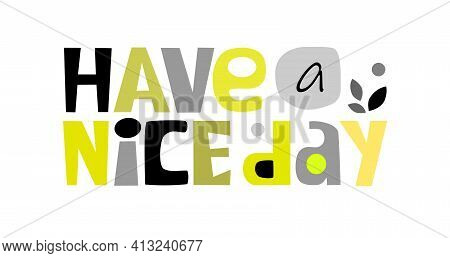 Have A Nice Day Phrase Vector Creative Words Colourful Letters. Confidence Manifest Building Words,